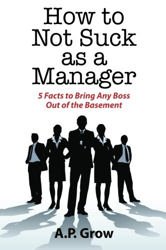 9780974473727: How to Not Suck as a Manager: 5 Facts to Bring Any Boss Out of the Basement