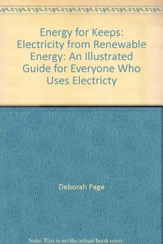 9780974476520: Energy for Keeps: Electricity from Renewable Energy: An Illustrated Guide for Everyone Who Uses Electricity