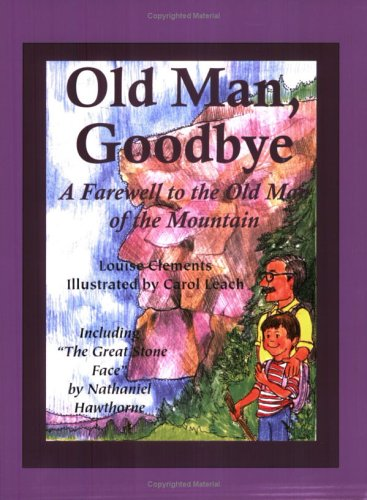Old Man, Goodbye: A Farewell to the Old Man of the Mountain: Clements, Louise