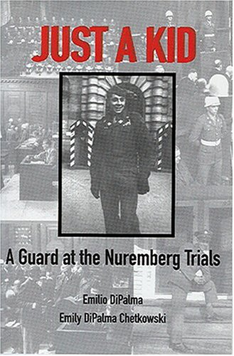 Just a Kid: A Guard at the Nuremberg Trials: Emily Chetkowski