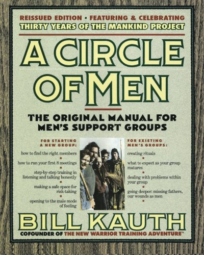 9780974489087: A Circle of Men: The Original Manual for Men's Support Groups - New Edition, September 2015, with ManKind Project History - 5 New Chapters