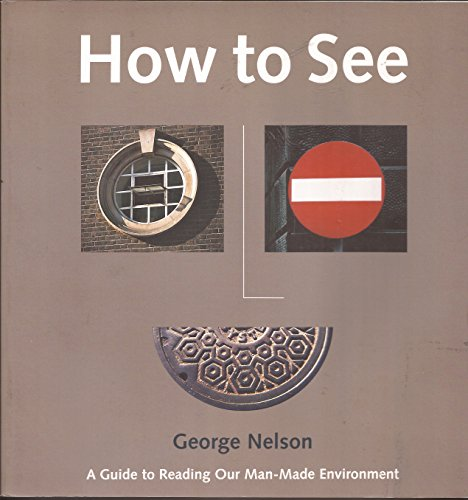 9780974491813: How to See: A Guide to Reading Our Man-Made Environment