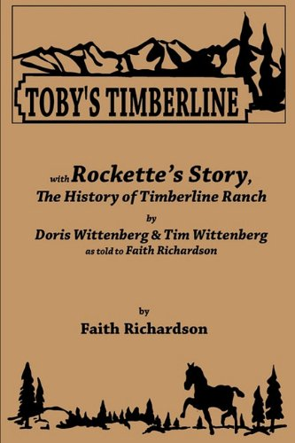 Toby's Timberline : With Rockette's Story, the History of Timberline Ranch: Tim ...