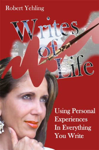 Writes of Life One: Using Your Personal Experiences In Everything You Write: Yehling, Robert L