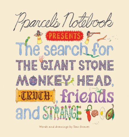 Pparcel's Notebook presents the Search for the Giant Stone Monkey Head, Truth, Friends and .