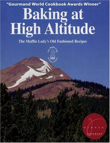 Baking at High Altitude/the Muffin Lady's Old Fashioned Recipes: The Muffin Lady's ...