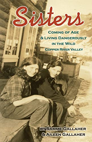 9780974501420: Sisters: Coming of Age and Living Dangerously in the Wild Copper River