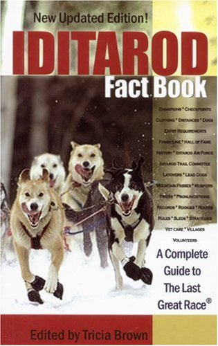 9780974501499: Iditarod Fact Book: A Complete Guide to the Last Great Race