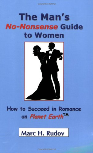 9780974501710: The Man's No-Nonsense Guide to Women: How to Succeed in Romance on Planet Earth
