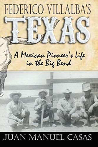 9780974504865: Federico Villalba's Texas: A Mexican Pioneer's Life in the Big Bend