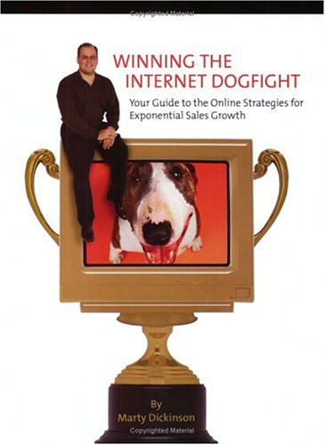 9780974506319: Winning the Internet Dogfight: Your Guide to the Online Strategies for Exponential Sales Growth