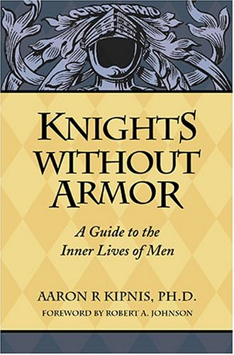 9780974509105: Knights Without Armor: A Guide to the Inner Lives of Men