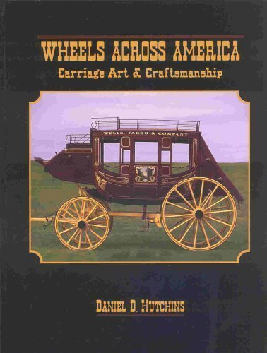 Wheels Across America Carriage Art and Craftsmanship: Hutchins, Daniel D.