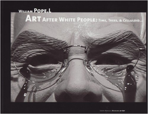 9780974510835: William Pope L.: Art After White People: Time, Trees and Celluloid