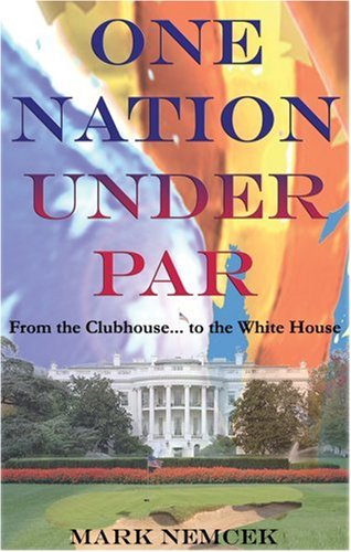 9780974511061: One Nation Under Par, From the Clubhouse... to the White House?