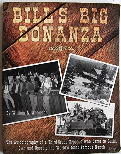 9780974511504: Bill's big bonanza: The autobiography of a third-grade dropout who came to build, own and operate the world's most famous ranch