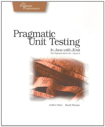 Pragmatic Unit Testing in Java with JUnit: Andy Hunt, Dave
