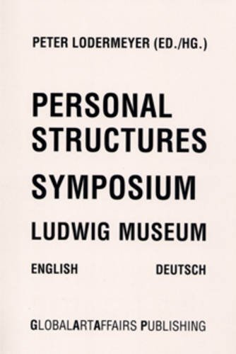 Personal Structures: Symposium - Ludwig Museum (Paperback): Peter Lodermeyer, Rene