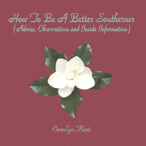 9780974516004: How to Be a Better Southerner: (Advice, Observations, and Inside Information)