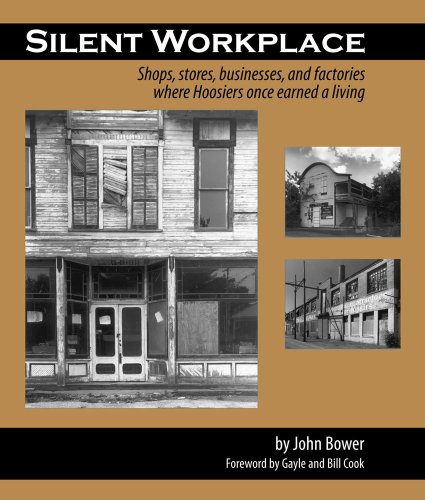 Silent Workplace: Shops, stores, businesses, and factories where Hoosiers once earned a living (0974518646) by John Bower; Lynn Bower