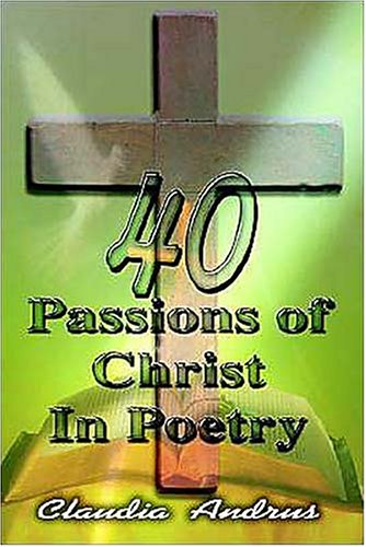 40 Passions of Christ in Poetry: Andrus, Claudia