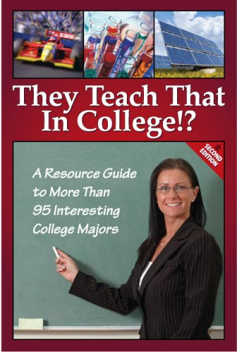 They Teach That in College!?: A Resource Guide to More Than 95 Interesting College Majors, 2nd ...