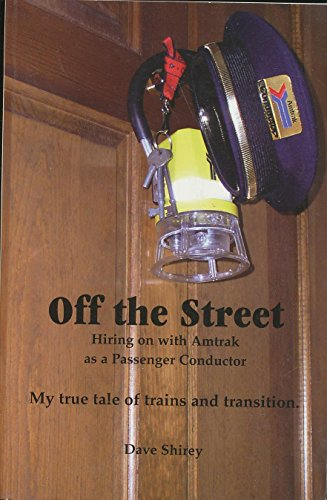9780974527932: Off the Street: Hiring on with Amtrak as a Passenger Conductior