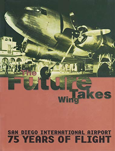 9780974529400: The Future Takes Wing: San Diego International Airport 75 Years of Flight