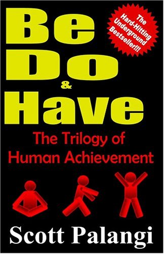 9780974529738: Be, Do, and Have: The Trilogy of Human Achievement
