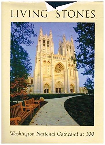 9780974529936: Living Stones: Washington National Cathedral At 100