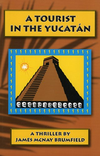 A Tourist In The Yucatan: James McNay Brumfield