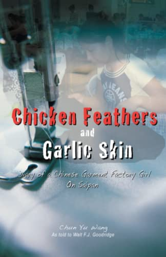 9780974531342: Chicken Feathers and Garlic Skin: Diary of a Chinese Garment Factory Girl on Saipan