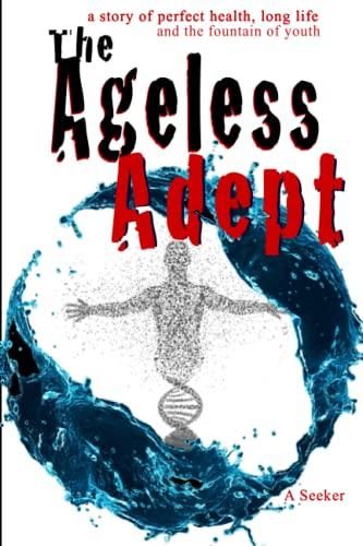 The Ageless Adept: Perfect health, long life and the fountain of youth: 1: Seeker, A