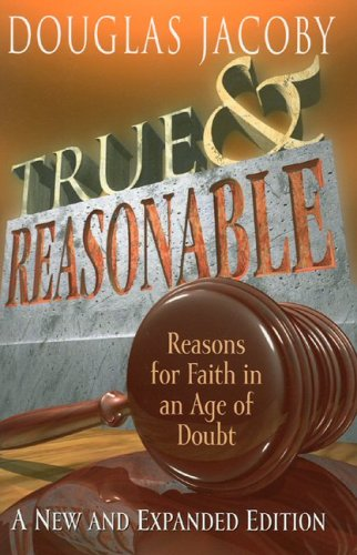 9780974534275: True and Reasonable: Reasons for Faith in an Age of Doubt