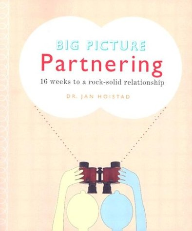 9780974535180: Big Picture Partnering: 16 Weeks to a Rock-Solid Relationship