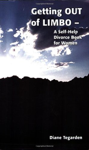 Getting Out of Limbo- A Self Help Divorce Book for Women: Tegarden, Diane