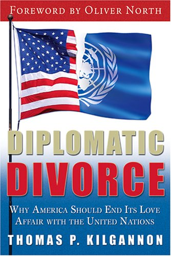 9780974537665: Diplomatic Divorce: Why America Should End Its Love Affair with the United Nations