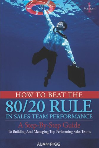 How to Beat the 80 20 Rule in Sales Team Performance: Alan Rigg