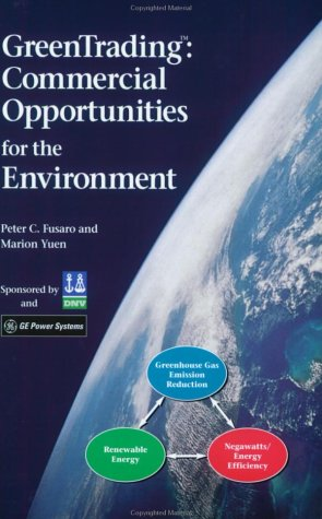 GreenTrading: Commercial Opportunities for the Environment: Fusaro, Peter C.; Yuen, Marion
