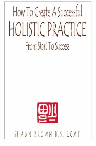9780974540009: How To Create A Successful Holistic Practice