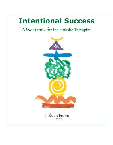 9780974540016: INTENTIONAL SUCCESS: A Workbook For The Holistic Therapist