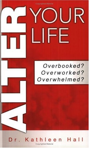 9780974542720: Alter Your Life: Overbooked? Overworked? Overwhelmed?