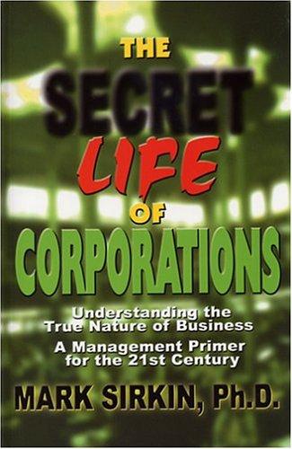 The Secret Life of Corporations: Understanding the: Sirkin, Mark