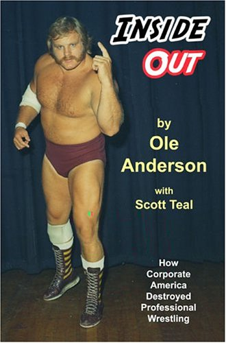 Inside Out: How Corporate America Destroyed Professional: Ole Anderson; Scott