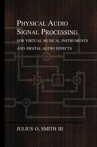 9780974560724: Physical Audio Signal Processing: for Virtual Musical Instruments and Digital Audio Effects by Smith III, Julius O. (2010) Paperback