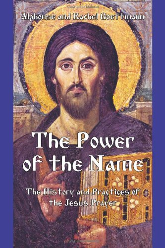 The Power of the Name: The History and the Practices of the Jesus Prayer: George Dion Dragas