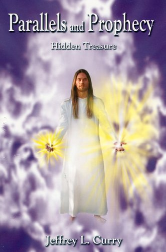 Parallels and Prophecy: Hidden Treasure: Curry, Jeffrey L.