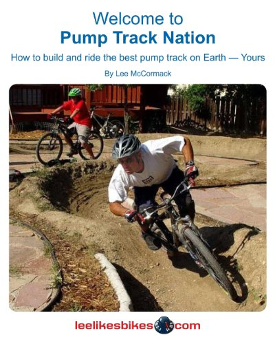 9780974566016: Welcome To Pump Track Nation: How To Build And Ride The Best Pump Track On Earth  -  Yours