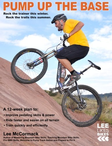 9780974566047: Pump Up the Base: Rock the trainer this winter. Rock the trails this summer.: 1