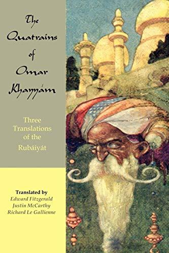 9780974566719: The Quatrains of Omar Khayyam: Three translations of the Rubaiyat